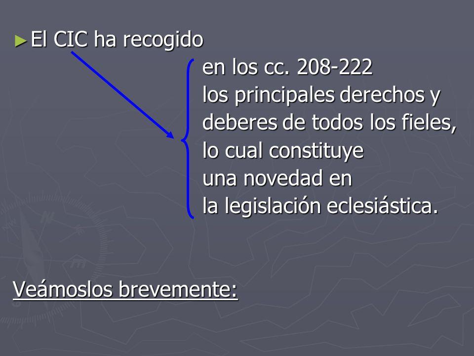 El CIC ha recogido El CIC ha recogido en los cc. 208 222 los principales derechos y deberes de todos los fieles, lo cual constituye una novedad en la