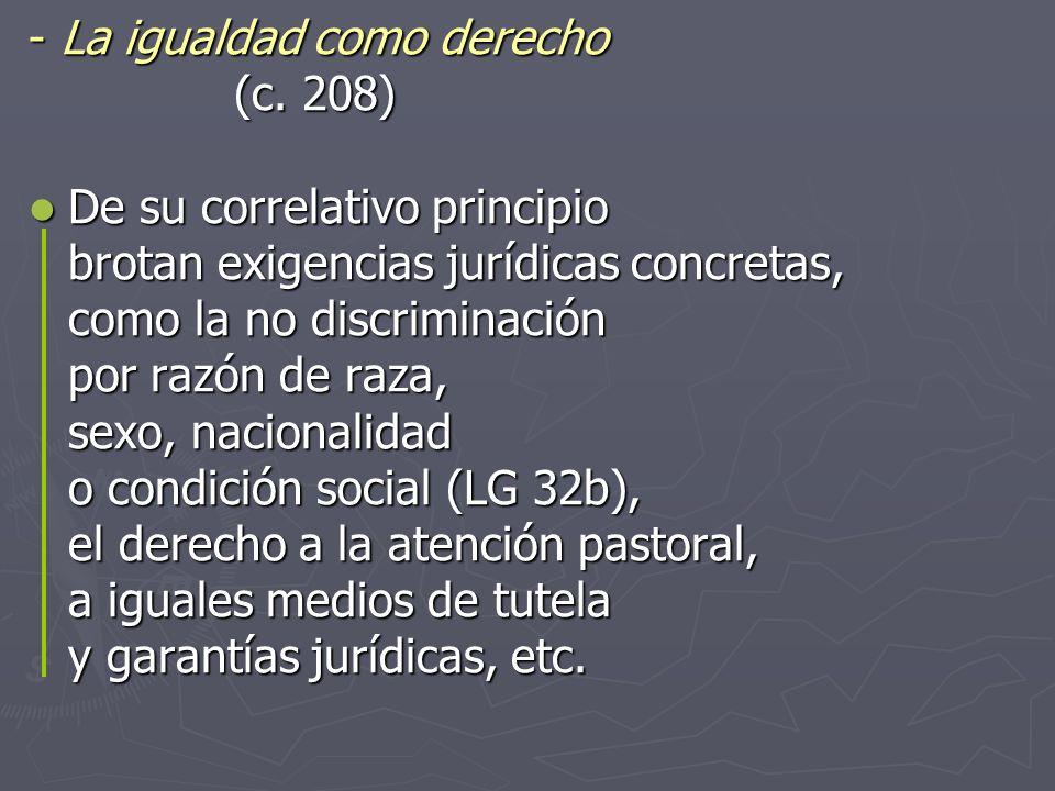 La igualdad como derecho La igualdad como derecho (c. 208) (c. 208) De su correlativo principio De su correlativo principio brotan exigencias jurídica