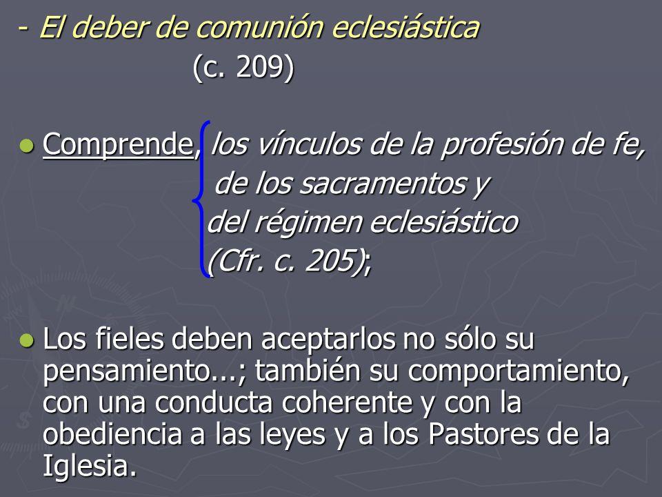 El deber de comunión eclesiástica El deber de comunión eclesiástica (c. 209) (c. 209) Comprende, los vínculos de la profesión de fe, Comprende, los ví
