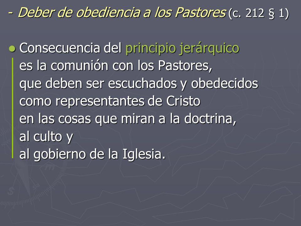 Deber de obediencia a los Pastores (c. 212 § 1) Deber de obediencia a los Pastores (c. 212 § 1) Consecuencia del principio jerárquico Consecuencia del