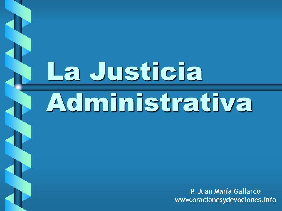 La Justicia Administrativa P. Juan María Gallardo www.oracionesydevociones.info