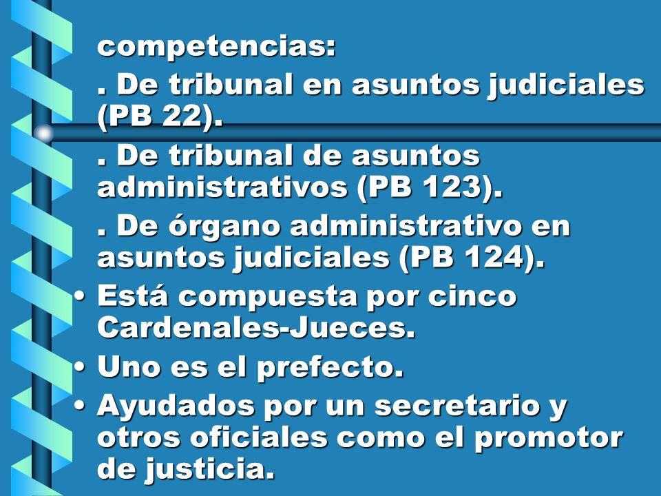 competencias:. De tribunal en asuntos judiciales (PB 22).. De tribunal de asuntos administrativos (PB 123).. De órgano administrativo en asuntos judic