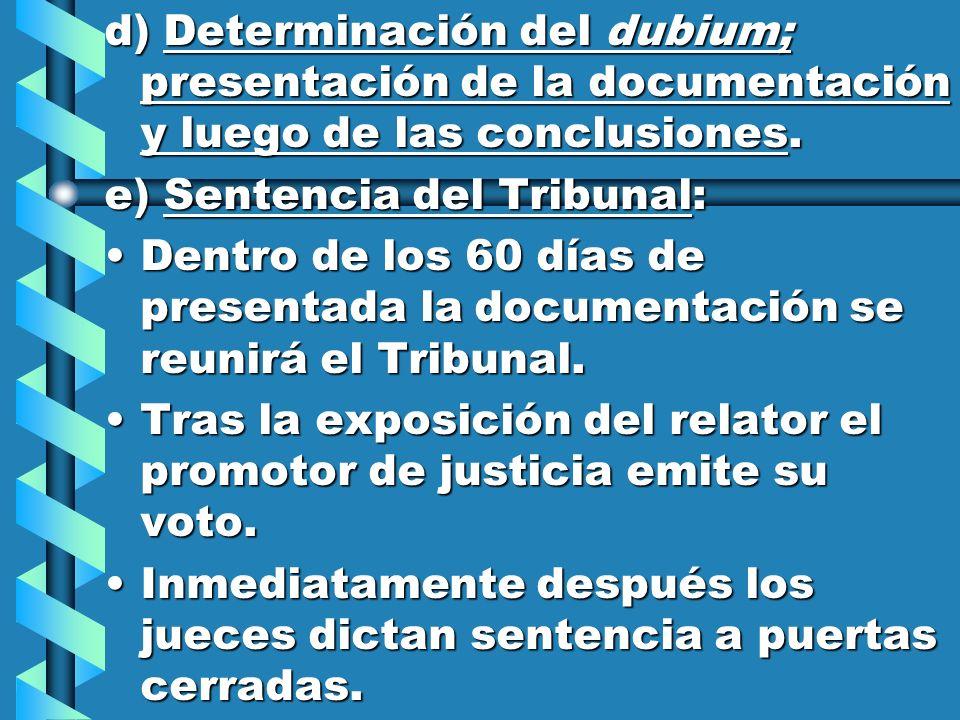 d) Determinación del dubium; presentación de la documentación y luego de las conclusiones. e) Sentencia del Tribunal: Dentro de los 60 días de present