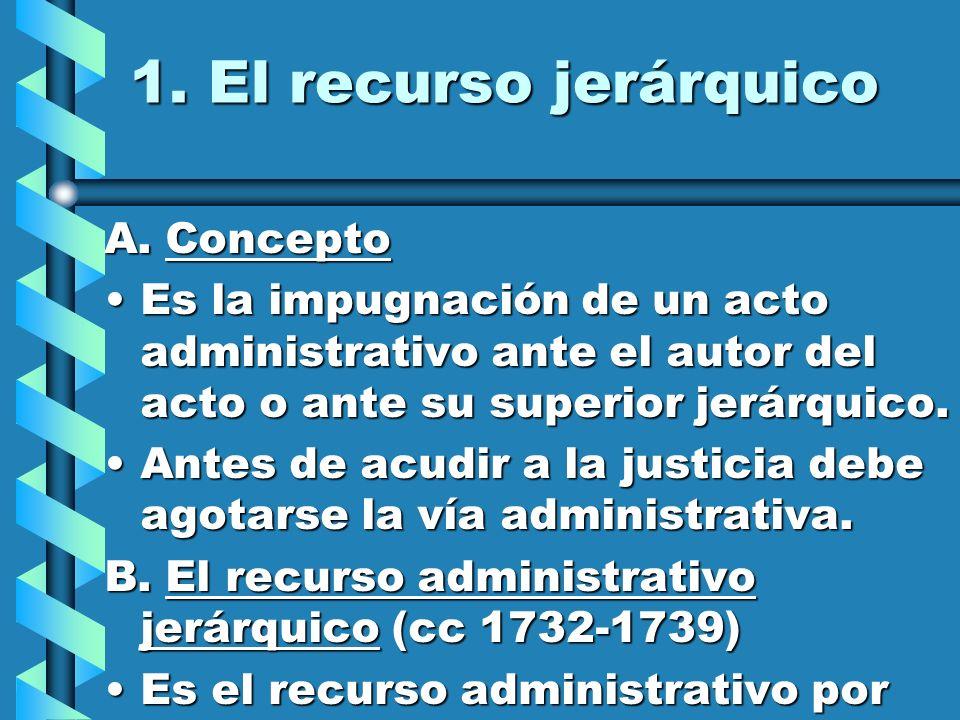 1. El recurso jerárquico A. Concepto Es la impugnación de un acto administrativo ante el autor del acto o ante su superior jerárquico.Es la impugnació