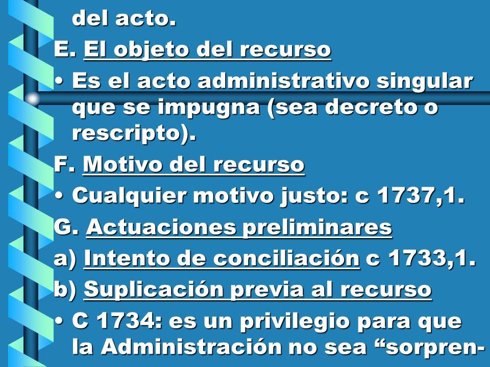 del acto. E. El objeto del recurso Es el acto administrativo singular que se impugna (sea decreto o rescripto).Es el acto administrativo singular que