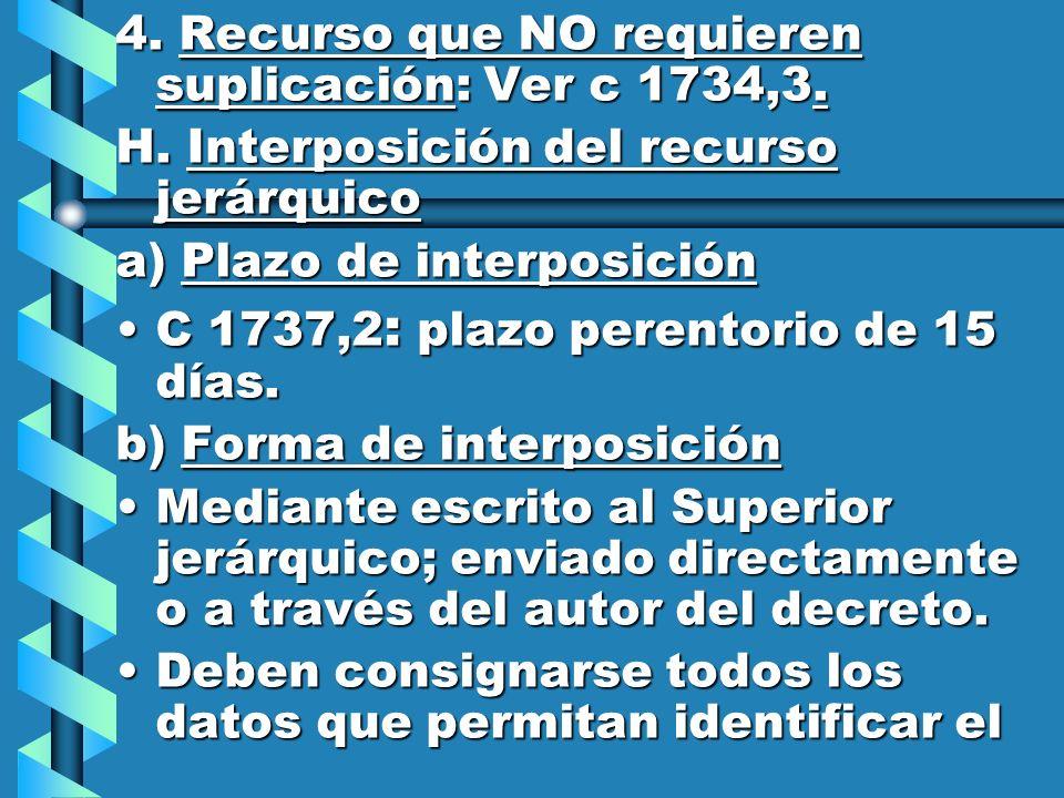 4. Recurso que NO requieren suplicación: Ver c 1734,3. H. Interposición del recurso jerárquico a) Plazo de interposición C 1737,2 : plazo perentorio d