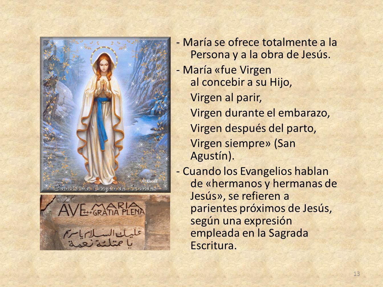 - María se ofrece totalmente a la Persona y a la obra de Jesús. - María «fue Virgen al concebir a su Hijo, Virgen al parir, Virgen durante el embarazo