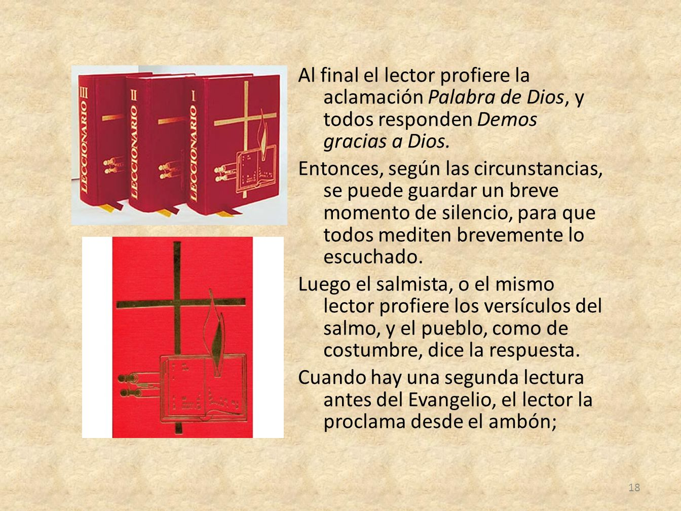 Al final el lector profiere la aclamación Palabra de Dios, y todos responden Demos gracias a Dios. Entonces, según las circunstancias, se puede guarda