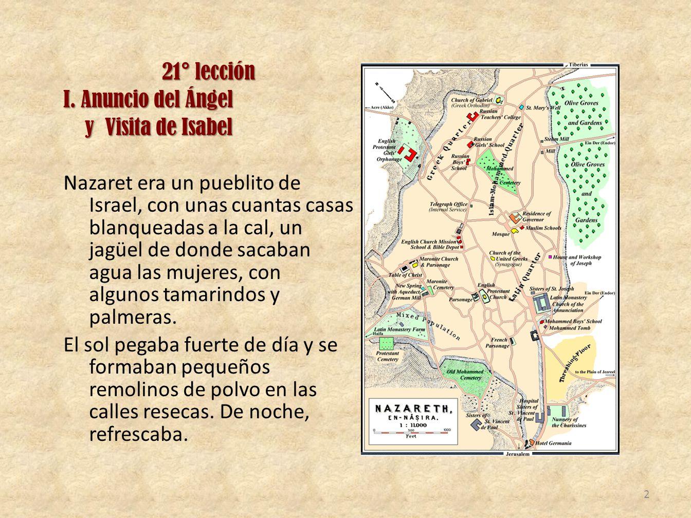 21° lección I. Anuncio del Ángel y Visita de Isabel y Visita de Isabel Nazaret era un pueblito de Israel, con unas cuantas casas blanqueadas a la cal,