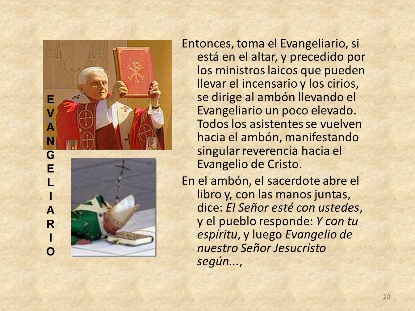 Entonces, toma el Evangeliario, si está en el altar, y precedido por los ministros laicos que pueden llevar el incensario y los cirios, se dirige al a