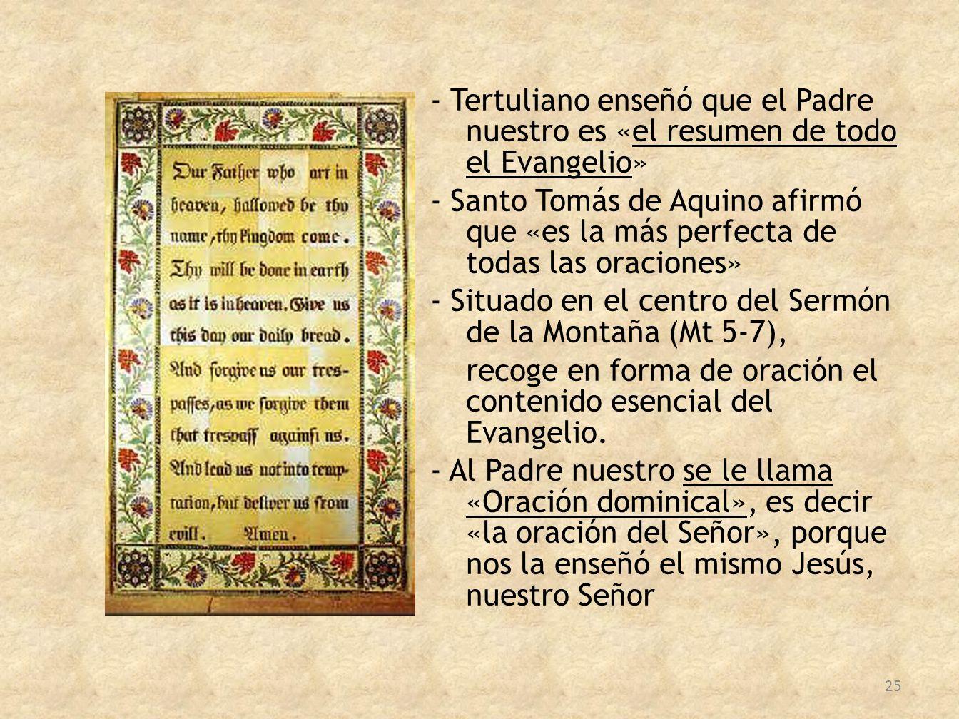 - Tertuliano enseñó que el Padre nuestro es «el resumen de todo el Evangelio» - Santo Tomás de Aquino afirmó que «es la más perfecta de todas las orac