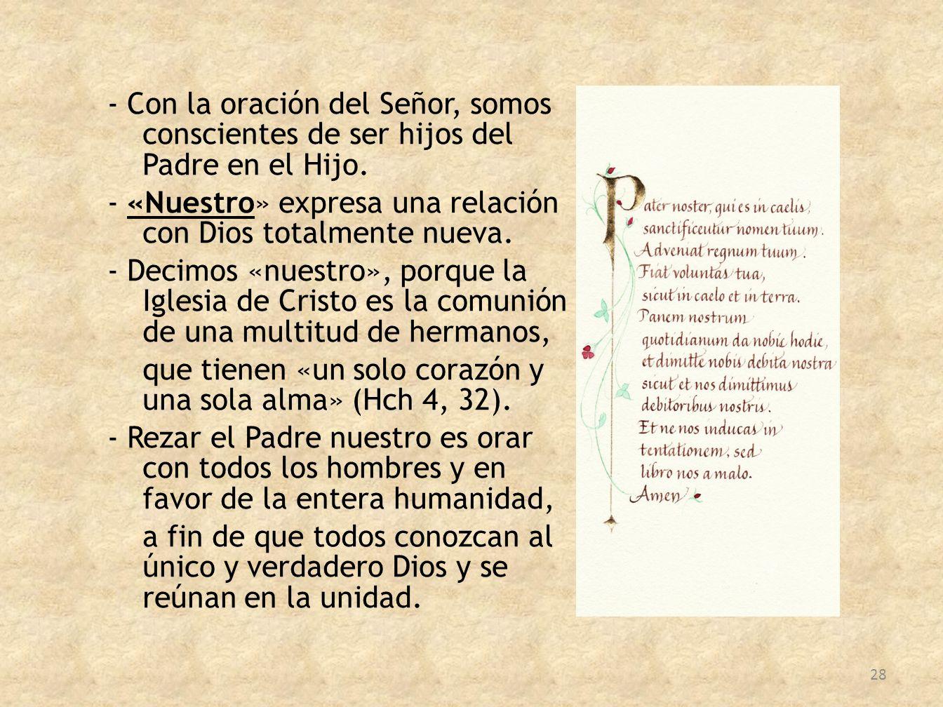 - Con la oración del Señor, somos conscientes de ser hijos del Padre en el Hijo. - «Nuestro» expresa una relación con Dios totalmente nueva. - Decimos