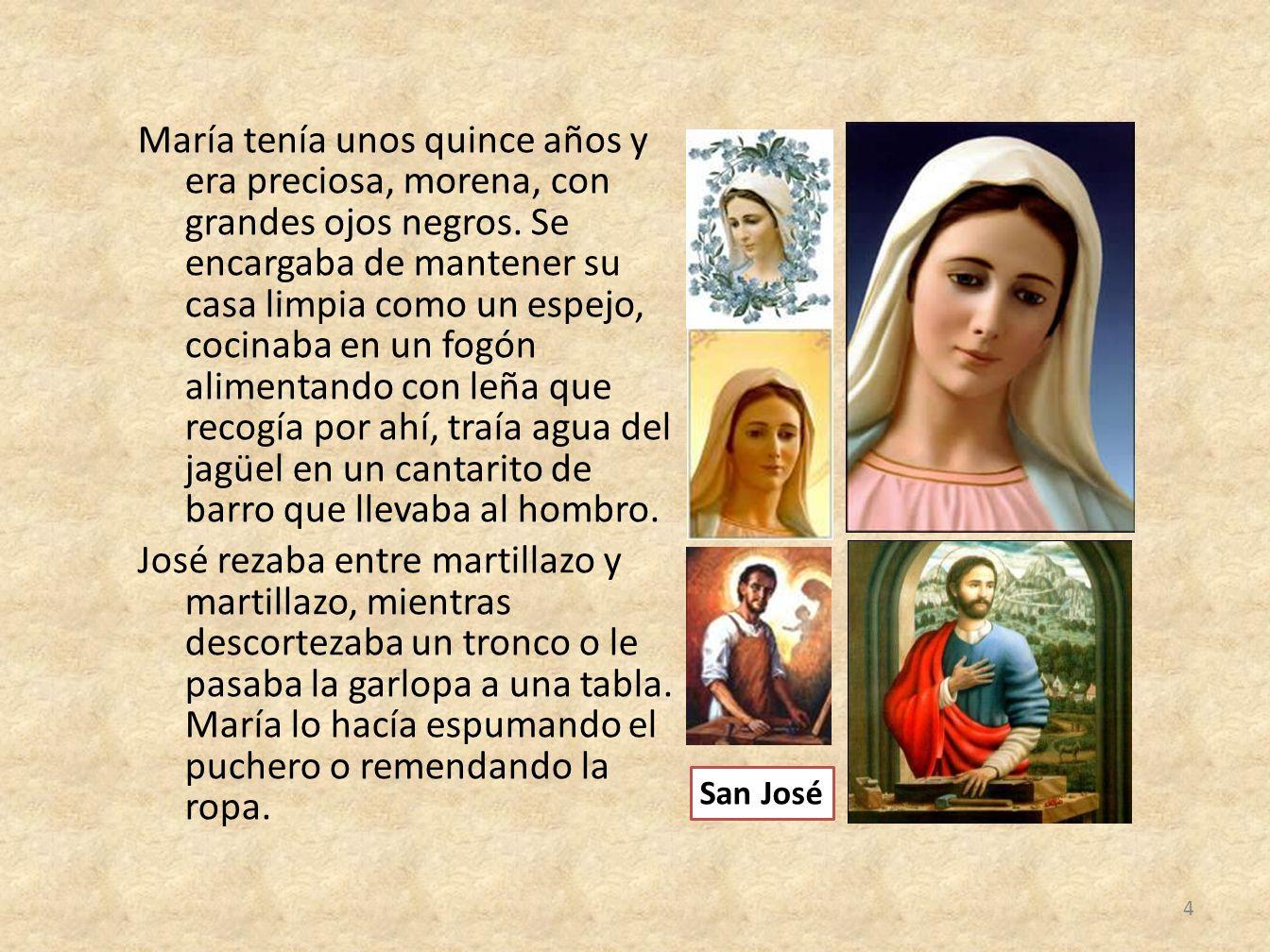María tenía unos quince años y era preciosa, morena, con grandes ojos negros. Se encargaba de mantener su casa limpia como un espejo, cocinaba en un f