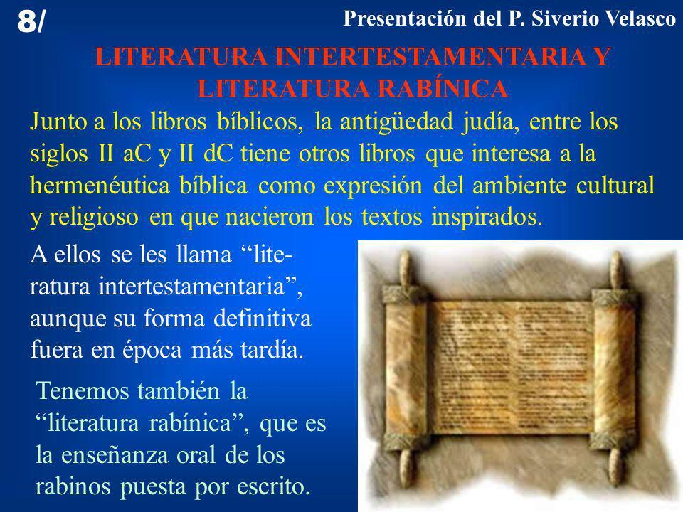LITERATURA INTERTESTAMENTARIA Y LITERATURA RABÍNICA 8/ Junto a los libros bíblicos, la antigüedad judía, entre los siglos II aC y II dC tiene otros li