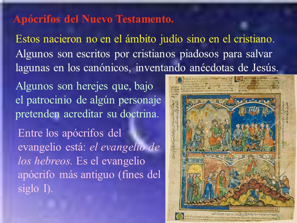 Apócrifos del Nuevo Testamento. Estos nacieron no en el ámbito judío sino en el cristiano. Algunos son escritos por cristianos piadosos para salvar la