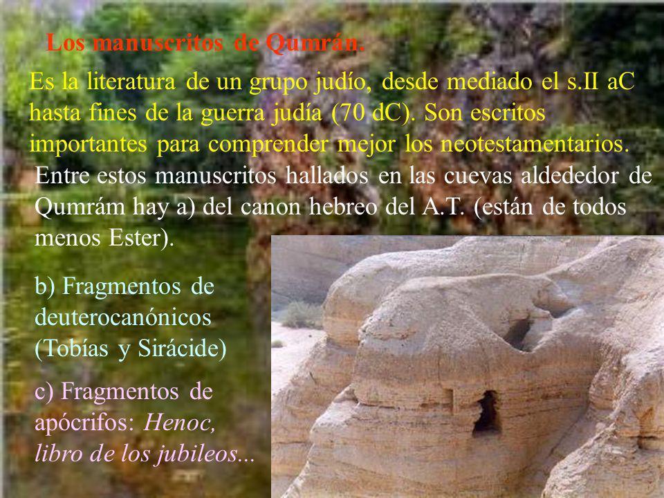 Los manuscritos de Qumrán. Es la literatura de un grupo judío, desde mediado el s.II aC hasta fines de la guerra judía (70 dC). Son escritos important