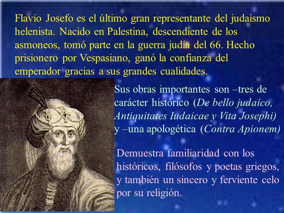 Flavio Josefo es el último gran representante del judaísmo helenista. Nacido en Palestina, descendiente de los asmoneos, tomó parte en la guerra judía