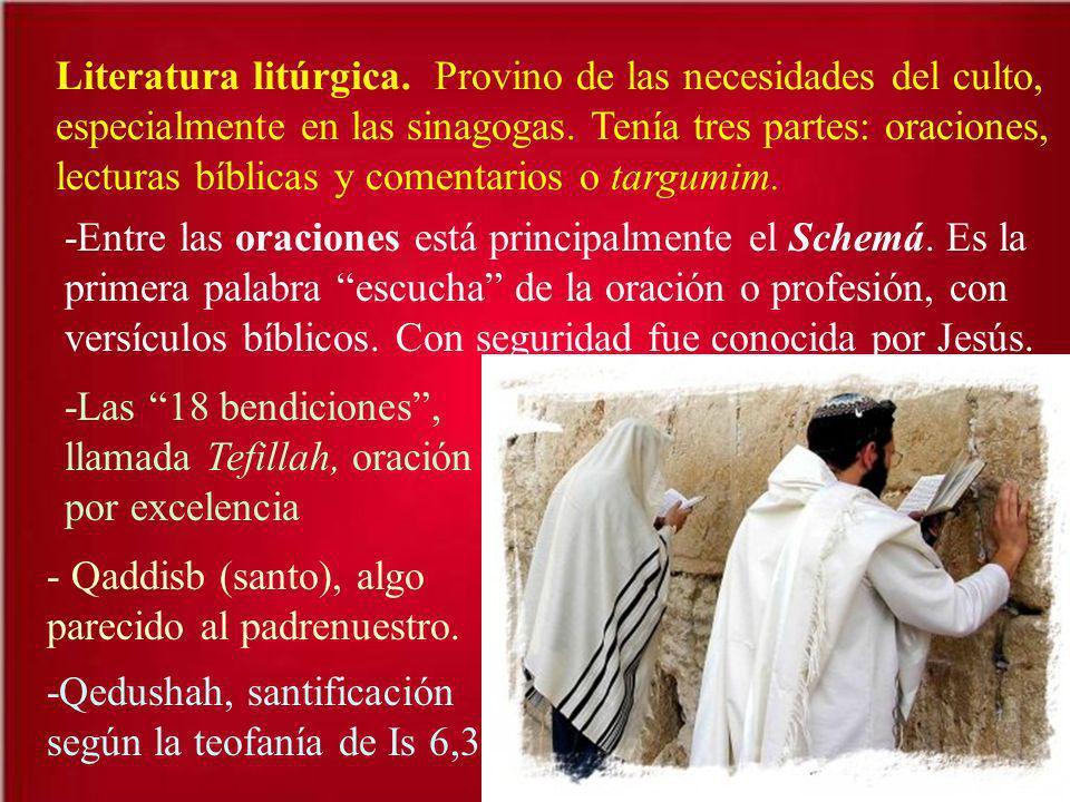 Literatura litúrgica. Provino de las necesidades del culto, especialmente en las sinagogas. Tenía tres partes: oraciones, lecturas bíblicas y comentar