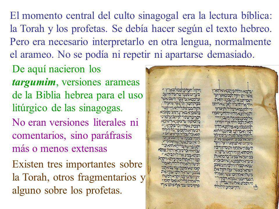 El momento central del culto sinagogal era la lectura bíblica: la Torah y los profetas. Se debía hacer según el texto hebreo. Pero era necesario inter