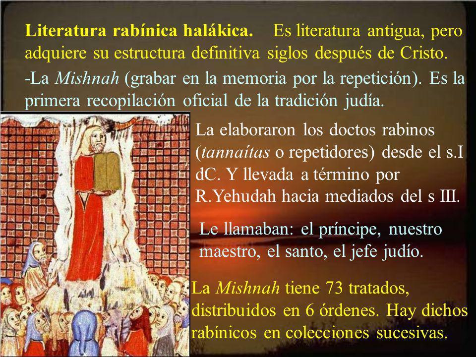Literatura rabínica halákica. Es literatura antigua, pero adquiere su estructura definitiva siglos después de Cristo. -La Mishnah (grabar en la memori