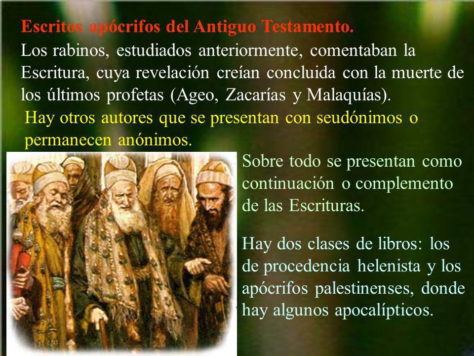 Escritos apócrifos del Antiguo Testamento. Los rabinos, estudiados anteriormente, comentaban la Escritura, cuya revelación creían concluida con la mue