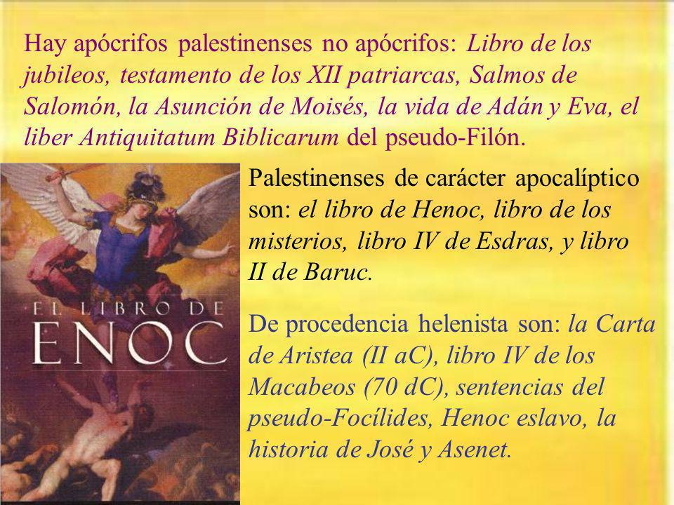 Hay apócrifos palestinenses no apócrifos: Libro de los jubileos, testamento de los XII patriarcas, Salmos de Salomón, la Asunción de Moisés, la vida d
