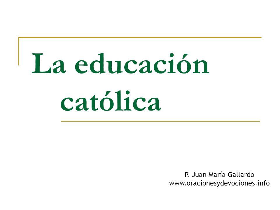 La educación católica P. Juan María Gallardo www.oracionesydevociones.info