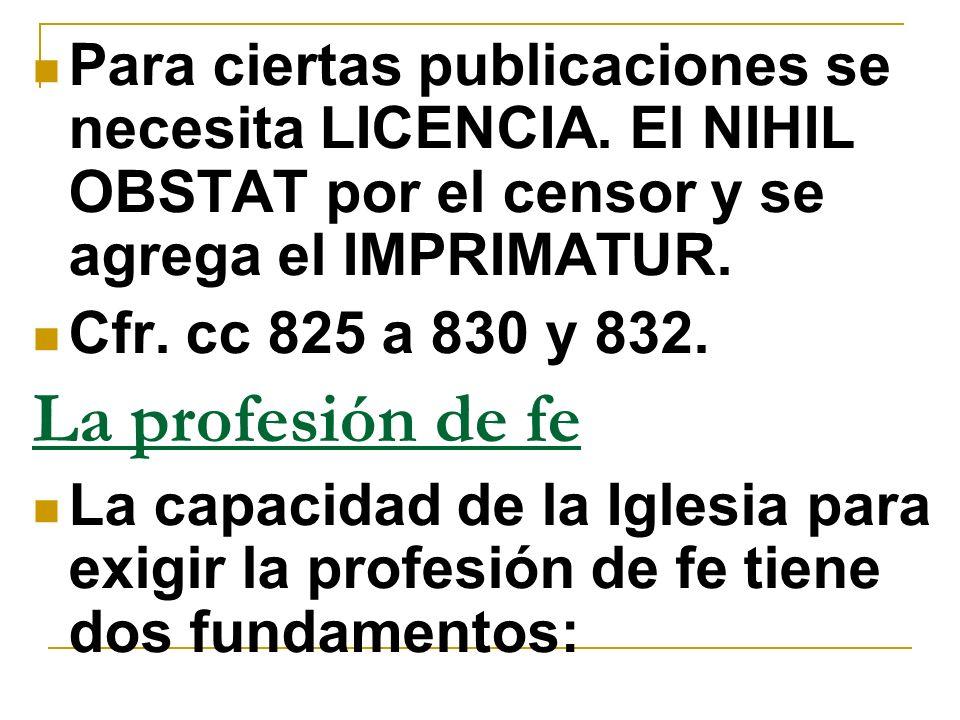 Para ciertas publicaciones se necesita LICENCIA. El NIHIL OBSTAT por el censor y se agrega el IMPRIMATUR. Cfr. cc 825 a 830 y 832. La profesión de fe