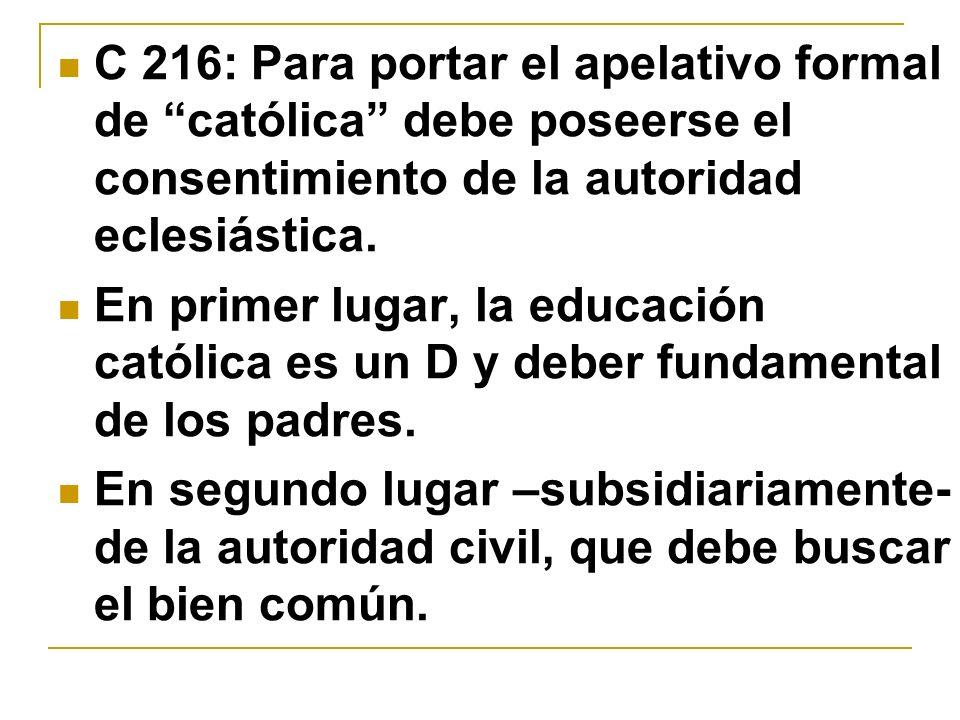 C 216: Para portar el apelativo formal de católica debe poseerse el consentimiento de la autoridad eclesiástica. En primer lugar, la educación católic