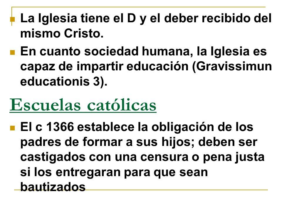 La Iglesia tiene el D y el deber recibido del mismo Cristo. En cuanto sociedad humana, la Iglesia es capaz de impartir educación (Gravissimun educatio