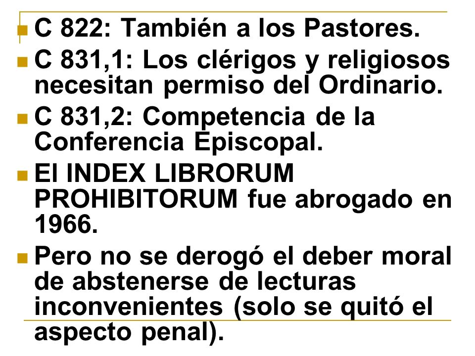 C 822: También a los Pastores. C 831,1: Los clérigos y religiosos necesitan permiso del Ordinario. C 831,2: Competencia de la Conferencia Episcopal. E