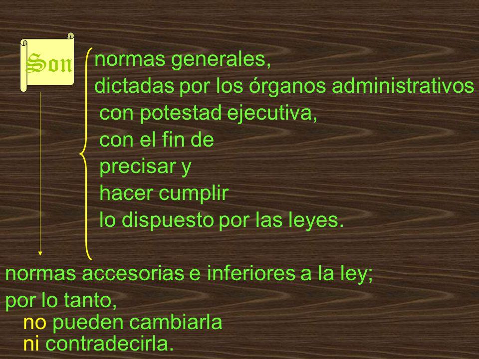 normas generales, dictadas por los órganos administrativos con potestad ejecutiva, con el fin de precisar y hacer cumplir lo dispuesto por las leyes.