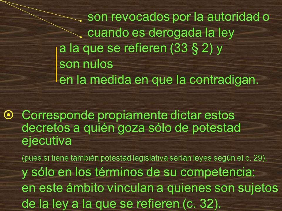 son revocados por la autoridad o cuando es derogada la ley a la que se refieren (33 § 2) y son nulos en la medida en que la contradigan. Corresponde p