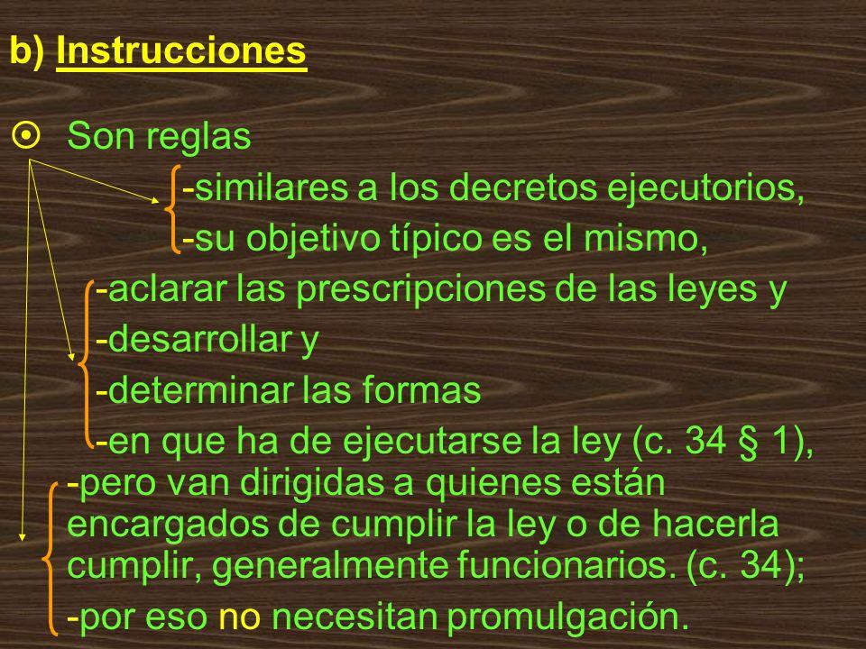 b) Instrucciones Son reglas -similares a los decretos ejecutorios, -su objetivo típico es el mismo, -aclarar las prescripciones de las leyes y -desarr