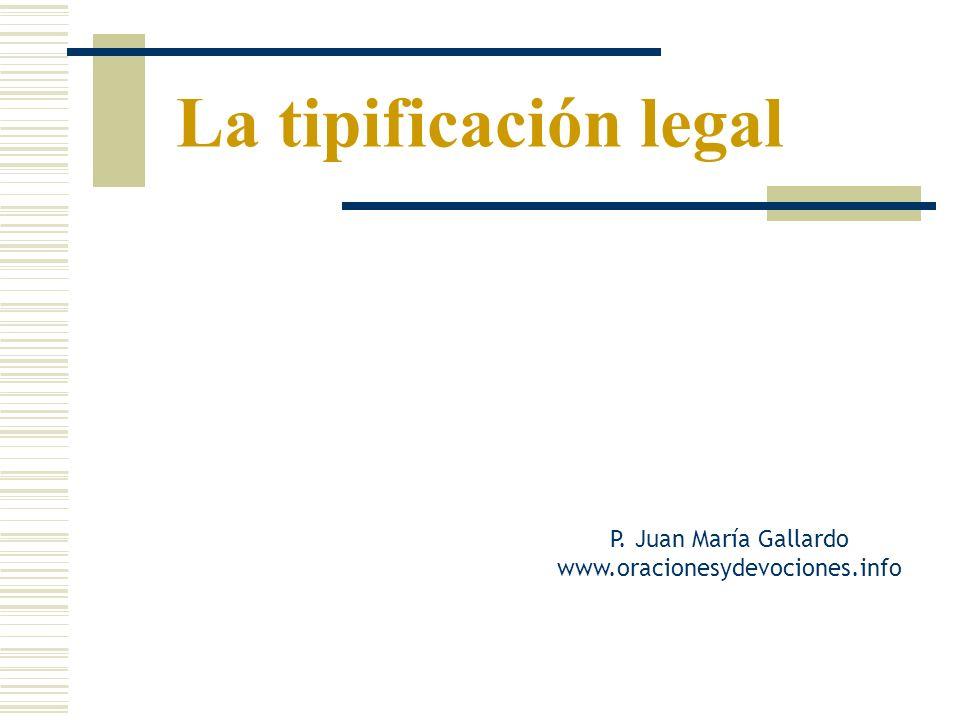 La tipificación legal P. Juan María Gallardo www.oracionesydevociones.info