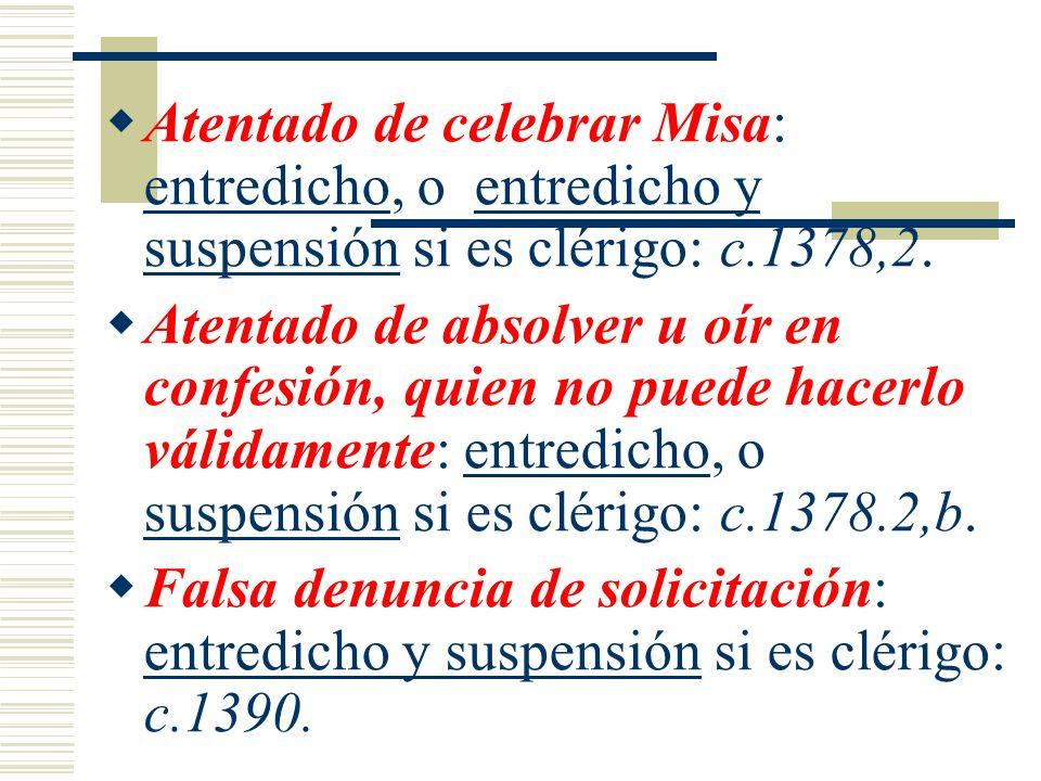 Atentado de celebrar Misa: entredicho, o entredicho y suspensión si es clérigo: c.1378,2. Atentado de absolver u oír en confesión, quien no puede hace