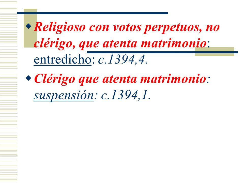 Religioso con votos perpetuos, no clérigo, que atenta matrimonio: entredicho: c.1394,4. Clérigo que atenta matrimonio: suspensión: c.1394,1.