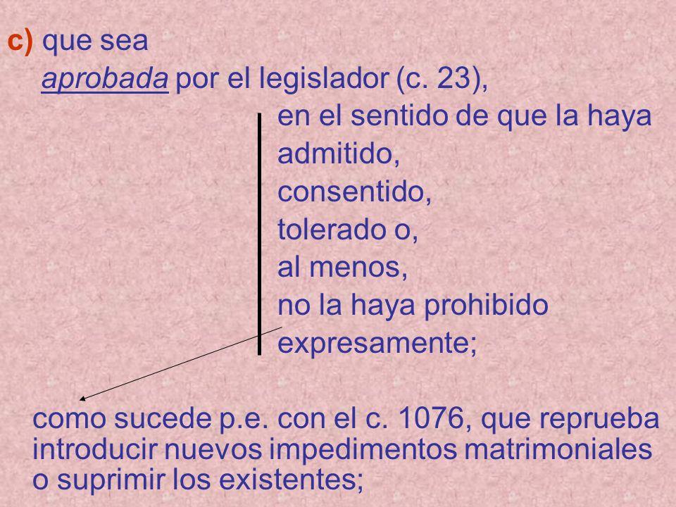 c) que sea aprobada por el legislador (c. 23), en el sentido de que la haya admitido, consentido, tolerado o, al menos, no la haya prohibido expresame