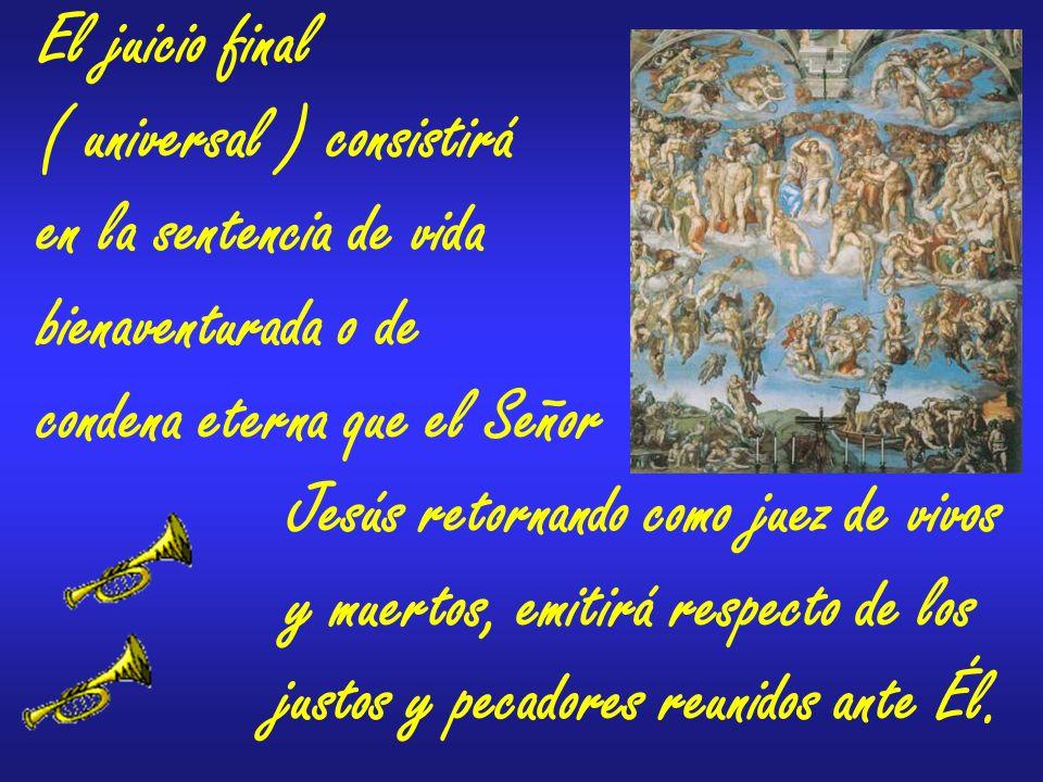 Tras del juicio final, el cuerpo resucitado participará de la retribución que el alma ha recibido en el juicio particular.