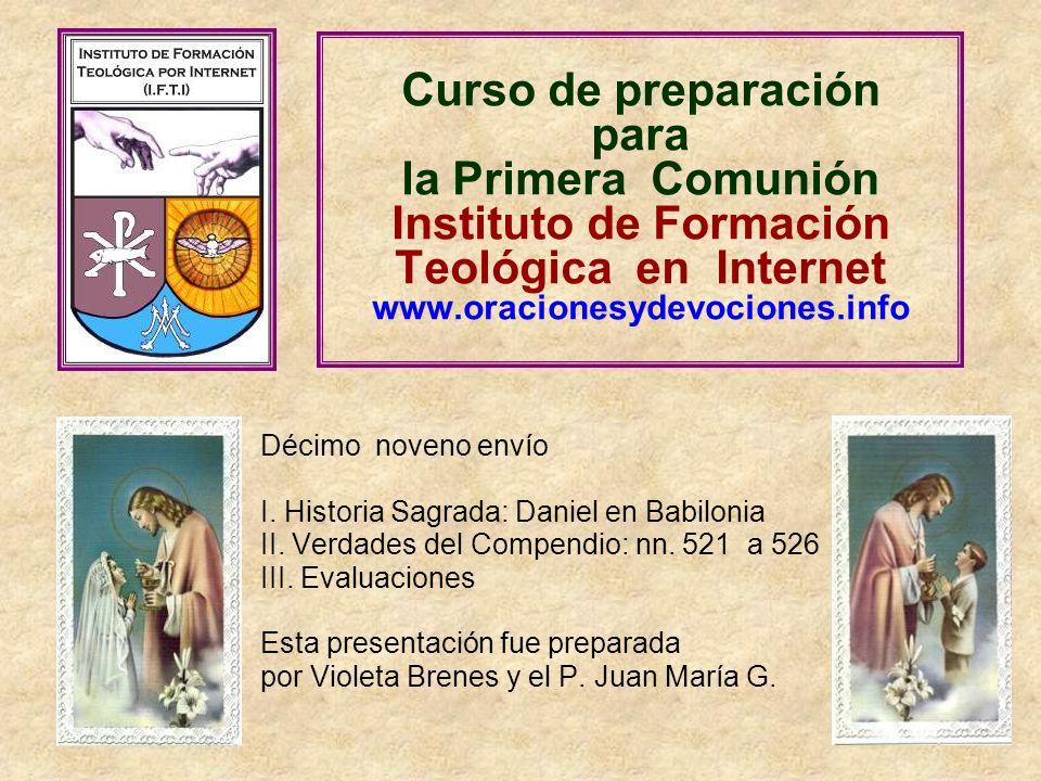 Curso de preparación para la Primera Comunión Instituto de Formación Teológica en Internet www.oracionesydevociones.info Décimo noveno envío I.