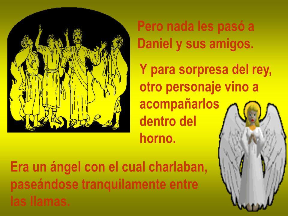 Pero nada les pasó a Daniel y sus amigos.