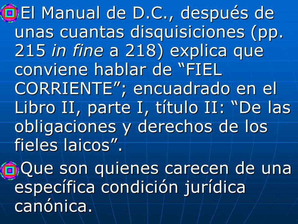 El Manual de D.C., después de unas cuantas disquisiciones (pp. 215 in fine a 218) explica que conviene hablar de FIEL CORRIENTE; encuadrado en el Libr