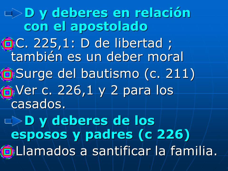 D y deberes en relación con el apostolado D y deberes en relación con el apostolado C. 225,1: D de libertad ; también es un deber moral C. 225,1: D de