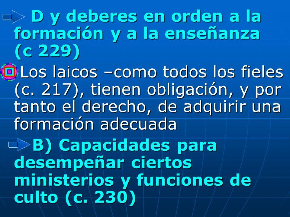 D y deberes en orden a la formación y a la enseñanza (c 229) D y deberes en orden a la formación y a la enseñanza (c 229) Los laicos –como todos los f