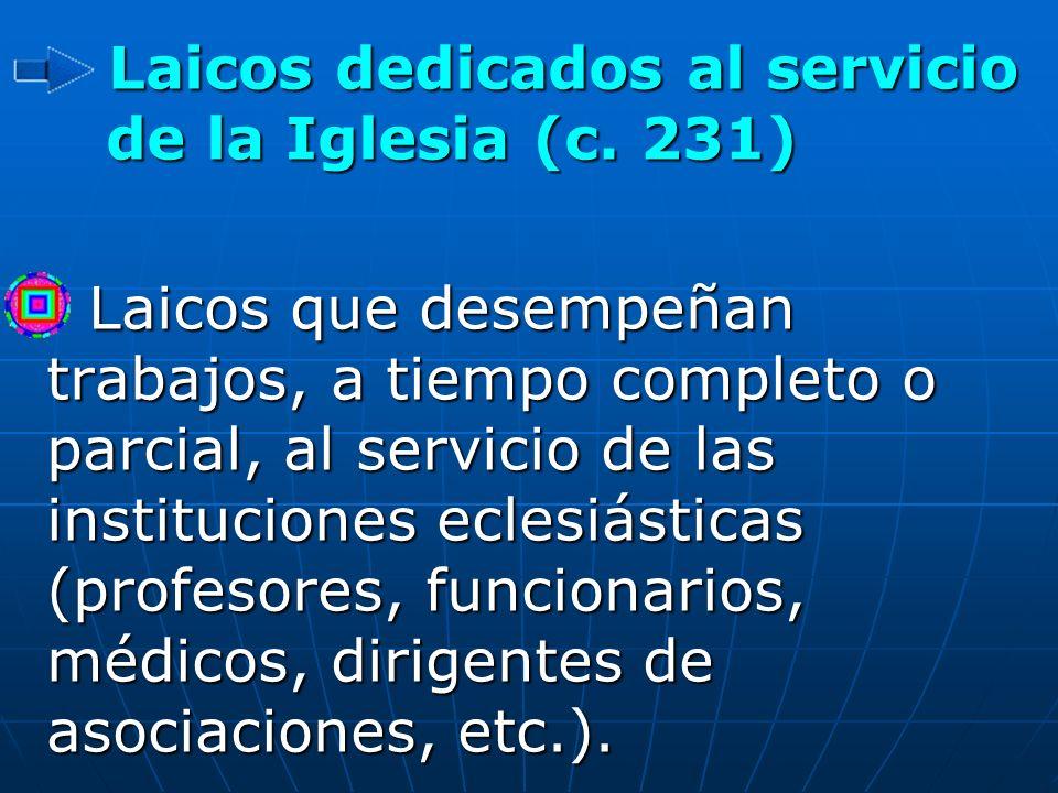 Laicos dedicados al servicio de la Iglesia (c. 231) Laicos dedicados al servicio de la Iglesia (c. 231) Laicos que desempeñan trabajos, a tiempo compl