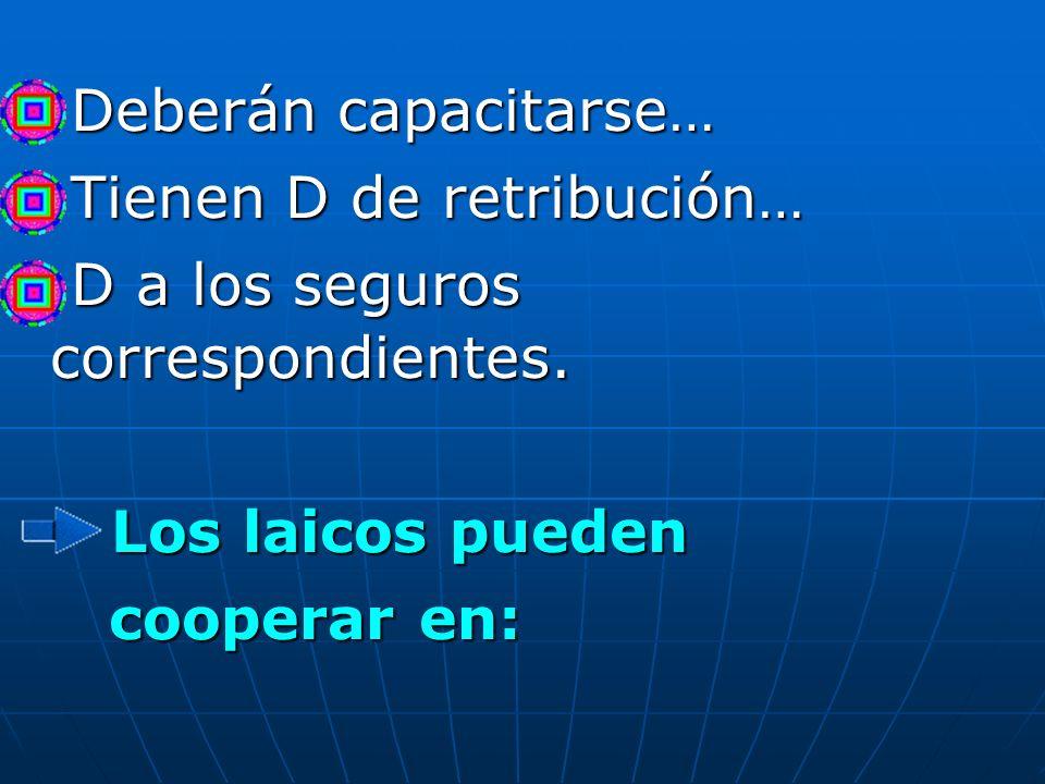 Deberán capacitarse… Deberán capacitarse… Tienen D de retribución… Tienen D de retribución… D a los seguros correspondientes. D a los seguros correspo