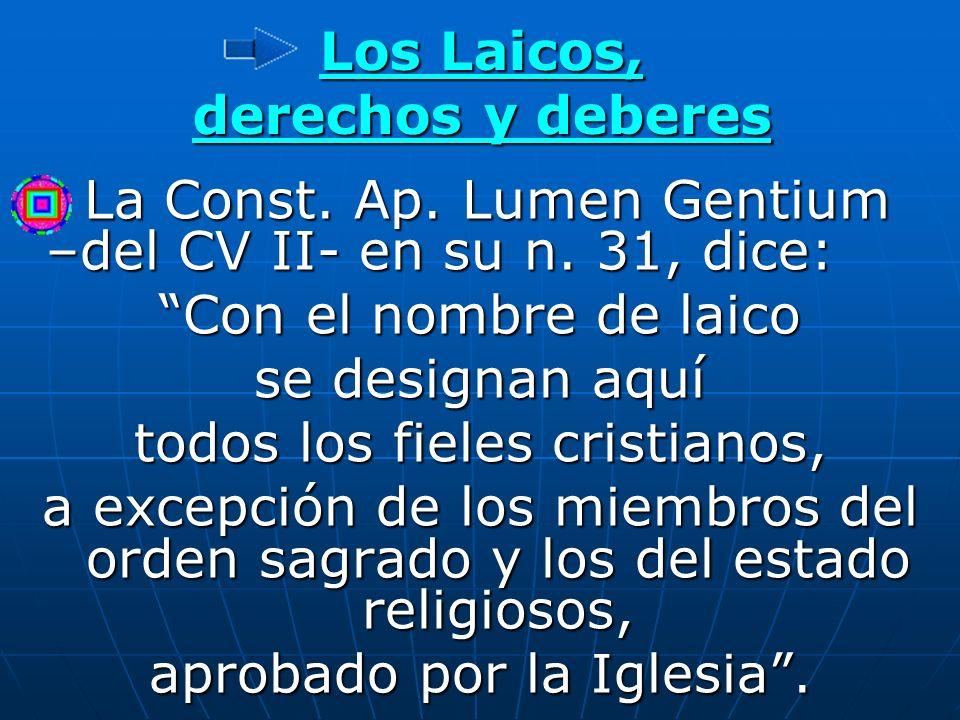 Los Laicos, derechos y deberes La Const. Ap. Lumen Gentium –del CV II- en su n. 31, dice: La Const. Ap. Lumen Gentium –del CV II- en su n. 31, dice: C