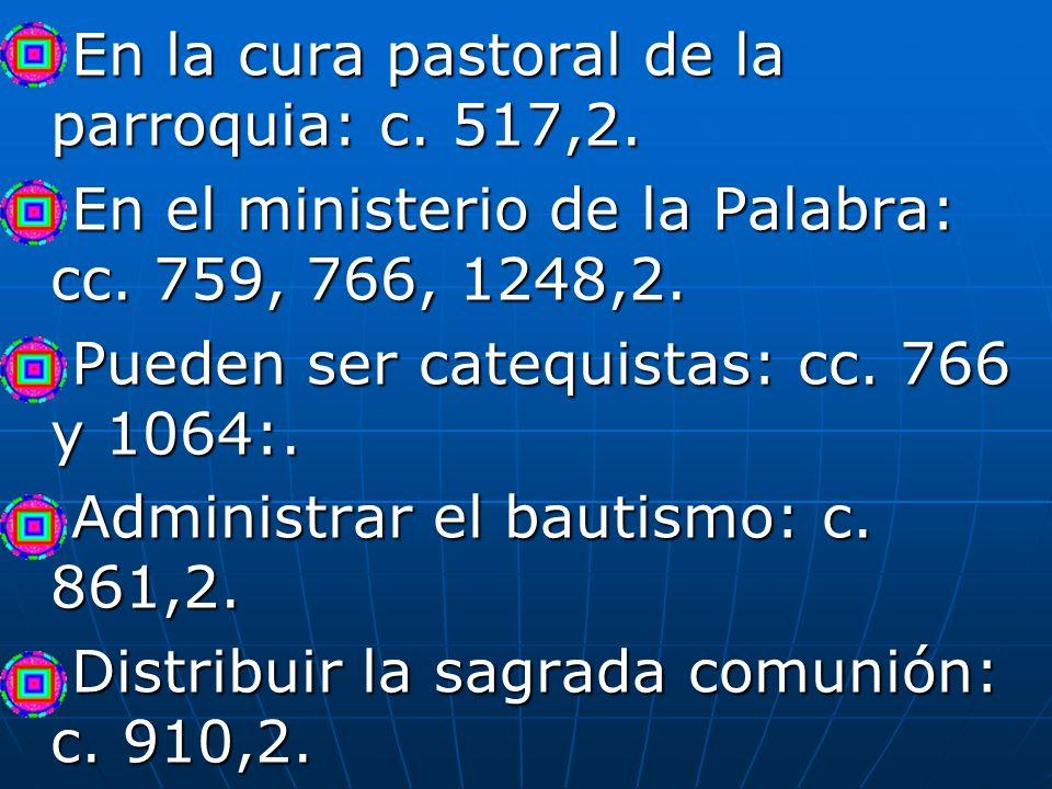 En la cura pastoral de la parroquia: c. 517,2. En la cura pastoral de la parroquia: c. 517,2. En el ministerio de la Palabra: cc. 759, 766, 1248,2. En