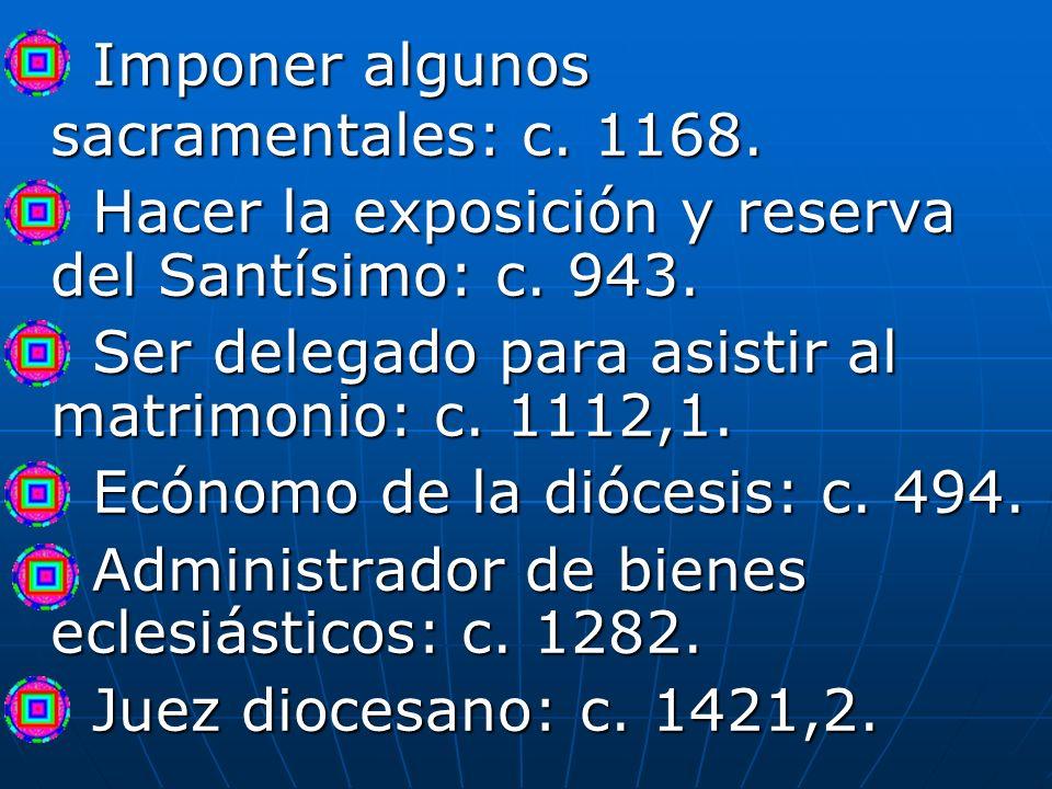 Imponer algunos sacramentales: c. 1168. Imponer algunos sacramentales: c. 1168. Hacer la exposición y reserva del Santísimo: c. 943. Hacer la exposici