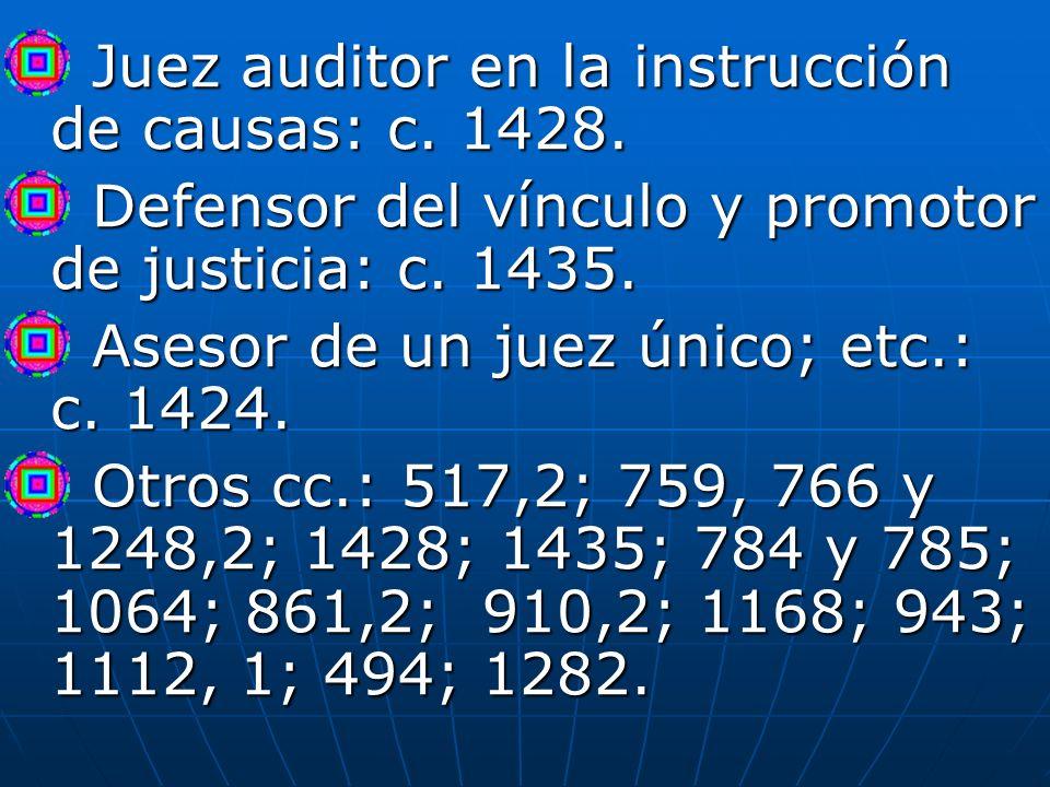 Juez auditor en la instrucción de causas: c. 1428. Juez auditor en la instrucción de causas: c. 1428. Defensor del vínculo y promotor de justicia: c.